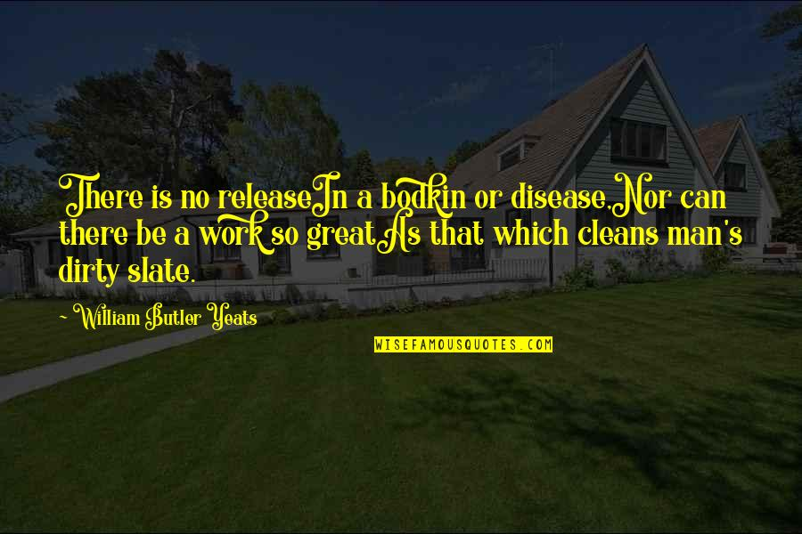 Life's Great Quotes By William Butler Yeats: There is no releaseIn a bodkin or disease,Nor
