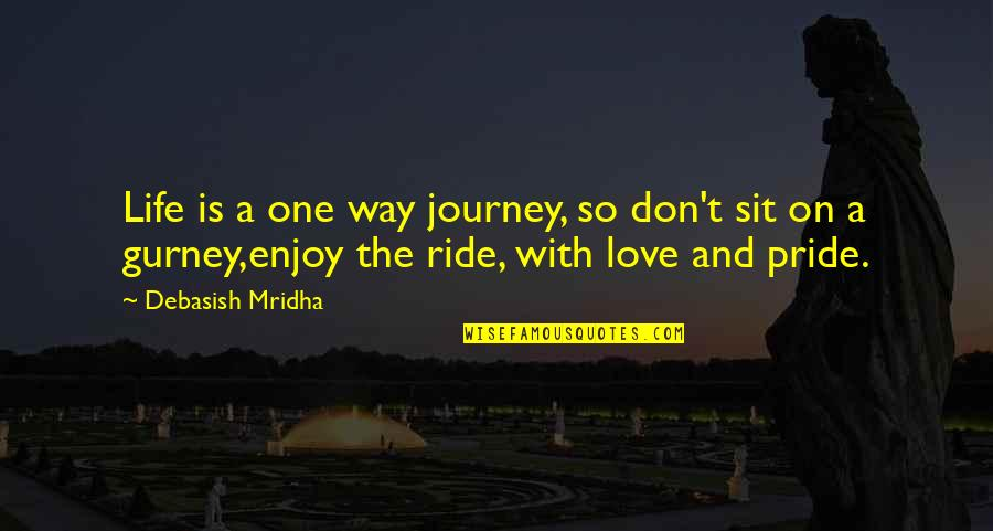 Life's Journey And Love Quotes By Debasish Mridha: Life is a one way journey, so don't