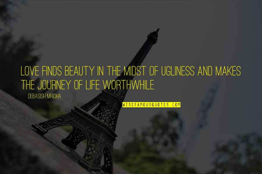 Life's Journey And Love Quotes By Debasish Mridha: Love finds beauty in the midst of ugliness