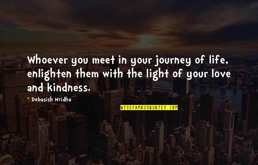 Life's Journey And Love Quotes By Debasish Mridha: Whoever you meet in your journey of life,