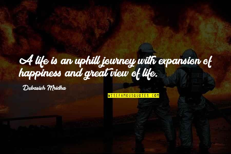 Life's Journey And Love Quotes By Debasish Mridha: A life is an uphill journey with expansion