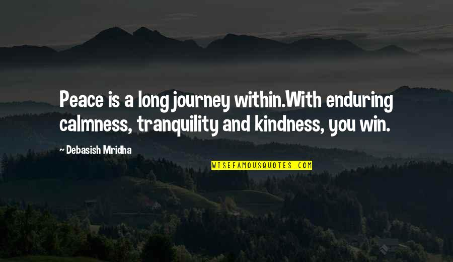 Life's Journey And Love Quotes By Debasish Mridha: Peace is a long journey within.With enduring calmness,