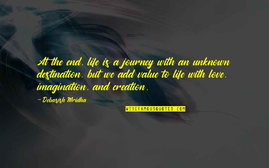 Life's Journey And Love Quotes By Debasish Mridha: At the end, life is a journey with