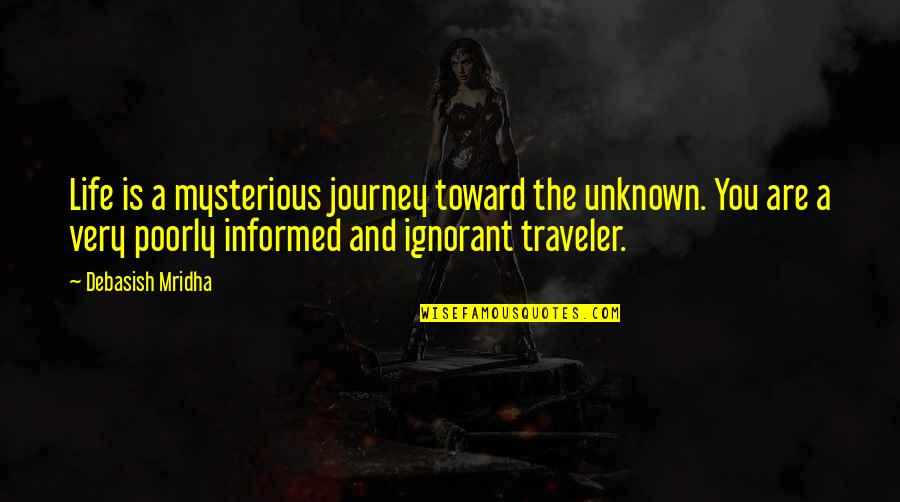 Life's Journey And Love Quotes By Debasish Mridha: Life is a mysterious journey toward the unknown.