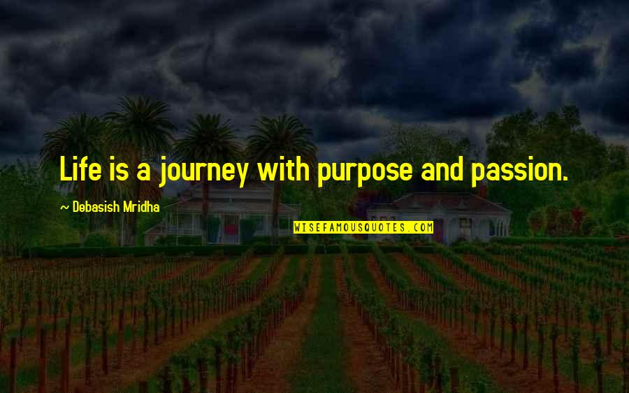 Life's Journey And Love Quotes By Debasish Mridha: Life is a journey with purpose and passion.