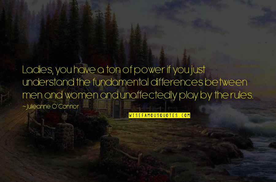 Life's Journey And Love Quotes By Julieanne O'Connor: Ladies, you have a ton of power if