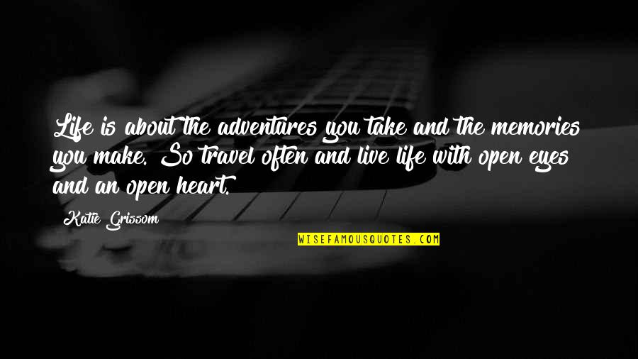 Life's Journey And Love Quotes By Katie Grissom: Life is about the adventures you take and