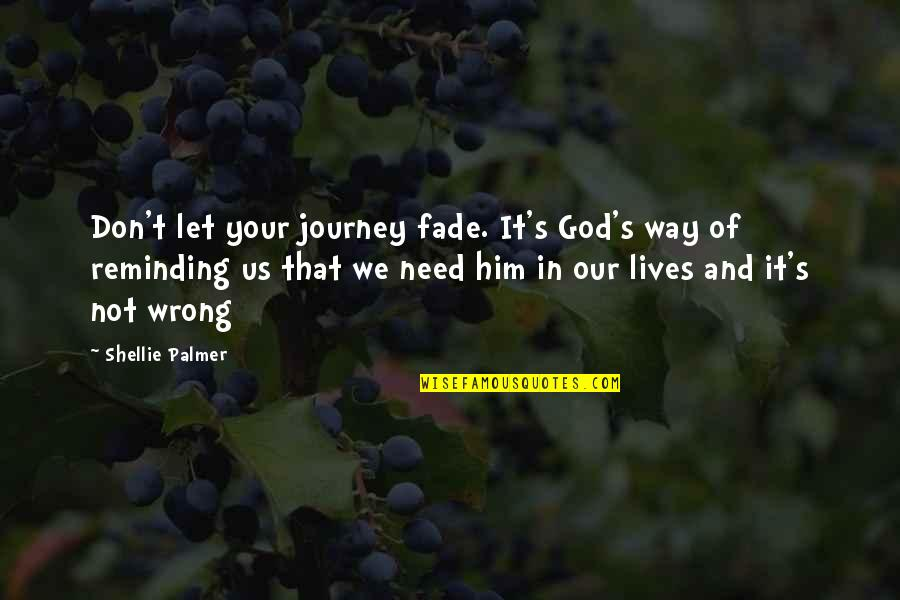 Life's Journey And Love Quotes By Shellie Palmer: Don't let your journey fade. It's God's way