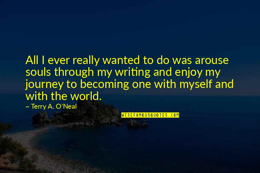 Life's Journey And Love Quotes By Terry A. O'Neal: All I ever really wanted to do was
