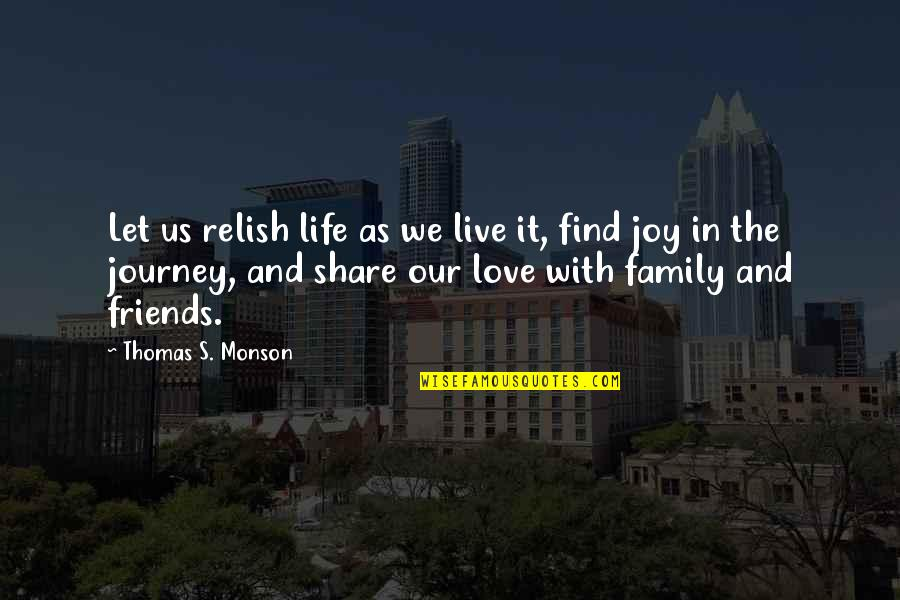 Life's Journey And Love Quotes By Thomas S. Monson: Let us relish life as we live it,