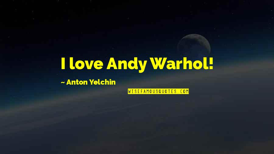 Lifes Journey Of Love Quotes By Anton Yelchin: I love Andy Warhol!