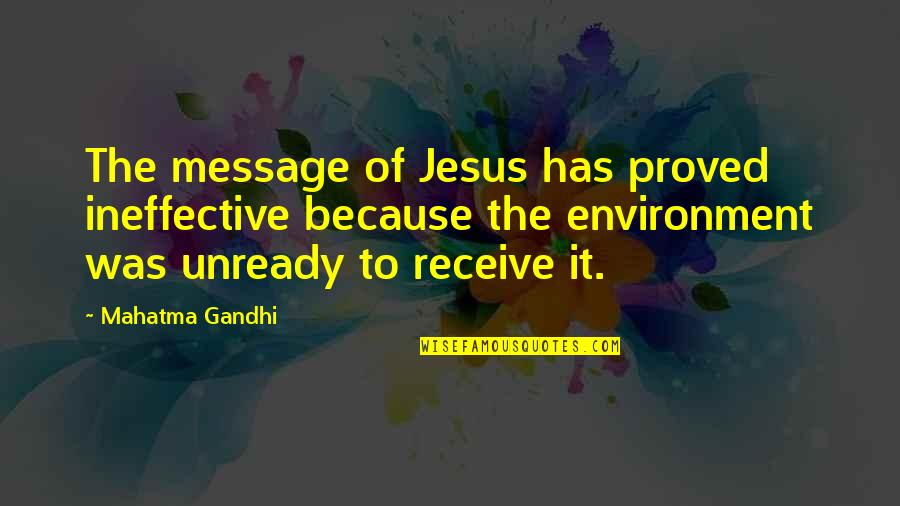 Lifes Journey Of Love Quotes By Mahatma Gandhi: The message of Jesus has proved ineffective because