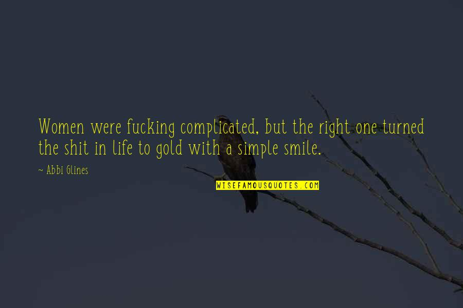Life's Not Complicated Quotes By Abbi Glines: Women were fucking complicated, but the right one