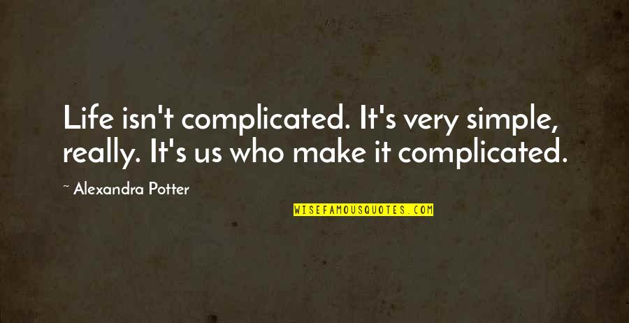 Life's Not Complicated Quotes By Alexandra Potter: Life isn't complicated. It's very simple, really. It's