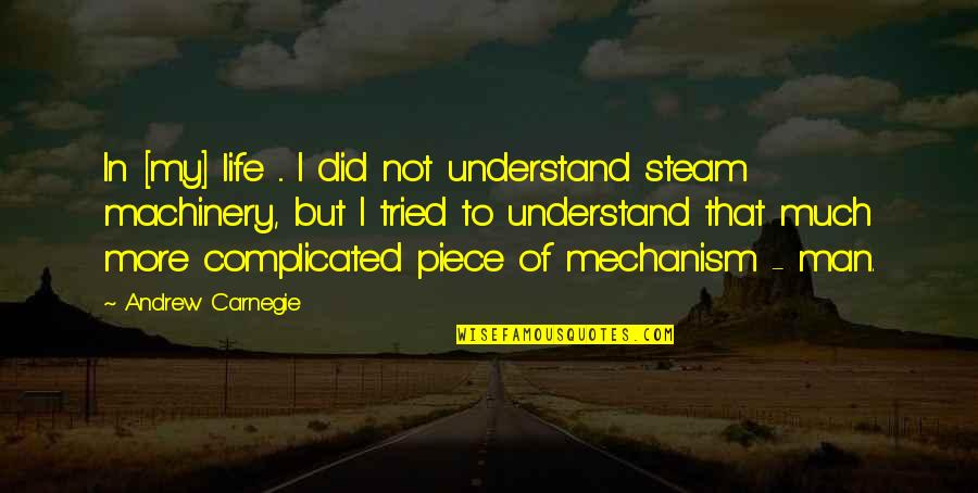 Life's Not Complicated Quotes By Andrew Carnegie: In [my] life ... I did not understand