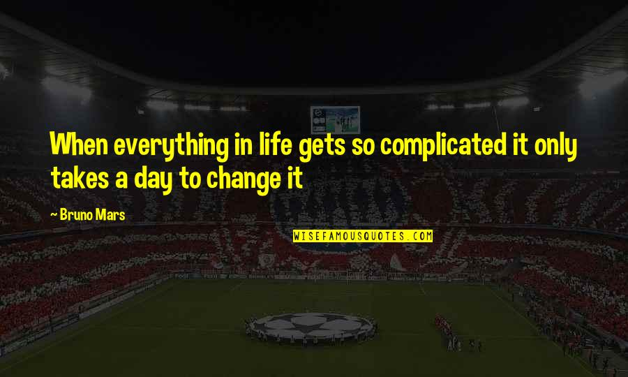 Life's Not Complicated Quotes By Bruno Mars: When everything in life gets so complicated it