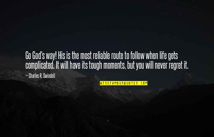 Life's Not Complicated Quotes By Charles R. Swindoll: Go God's way! His is the most reliable