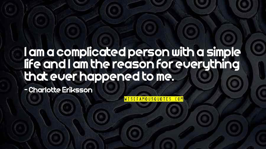 Life's Not Complicated Quotes By Charlotte Eriksson: I am a complicated person with a simple