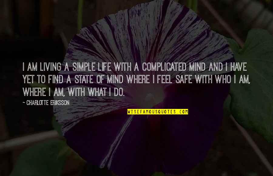 Life's Not Complicated Quotes By Charlotte Eriksson: I am living a simple life with a