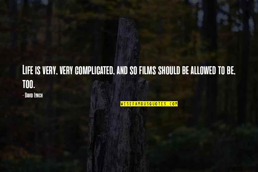 Life's Not Complicated Quotes By David Lynch: Life is very, very complicated, and so films