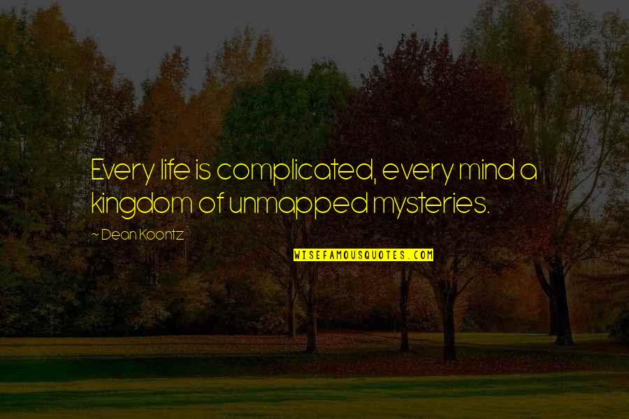 Life's Not Complicated Quotes By Dean Koontz: Every life is complicated, every mind a kingdom