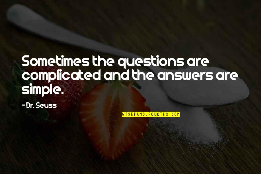 Life's Not Complicated Quotes By Dr. Seuss: Sometimes the questions are complicated and the answers