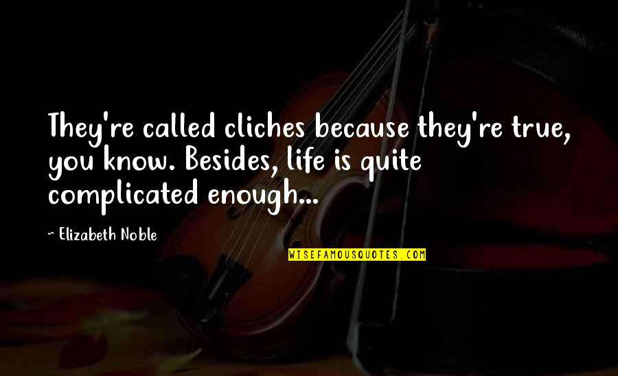 Life's Not Complicated Quotes By Elizabeth Noble: They're called cliches because they're true, you know.