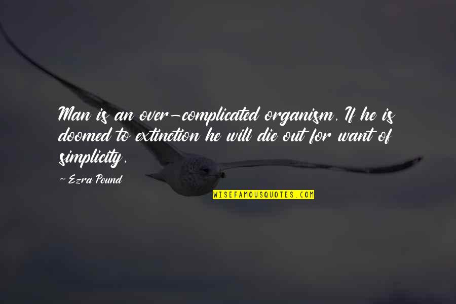 Life's Not Complicated Quotes By Ezra Pound: Man is an over-complicated organism. If he is