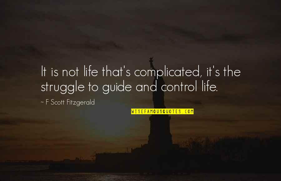Life's Not Complicated Quotes By F Scott Fitzgerald: It is not life that's complicated, it's the