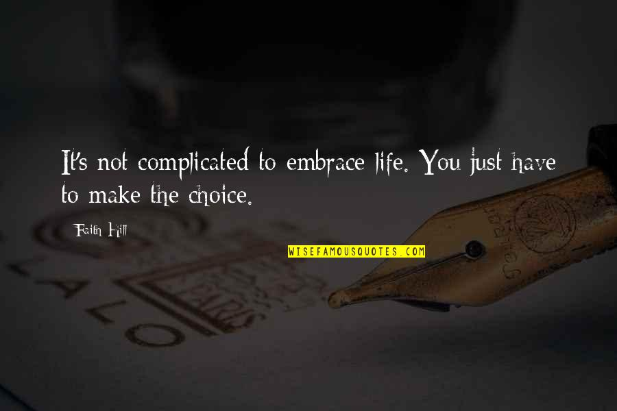 Life's Not Complicated Quotes By Faith Hill: It's not complicated to embrace life. You just