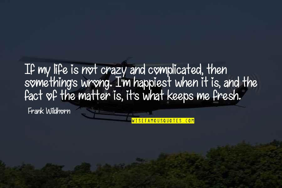 Life's Not Complicated Quotes By Frank Wildhorn: If my life is not crazy and complicated,