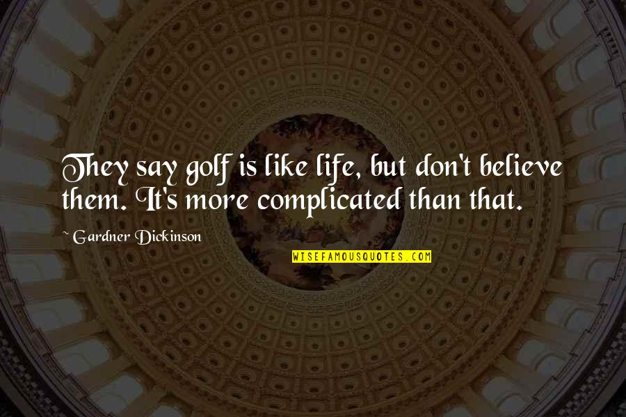 Life's Not Complicated Quotes By Gardner Dickinson: They say golf is like life, but don't