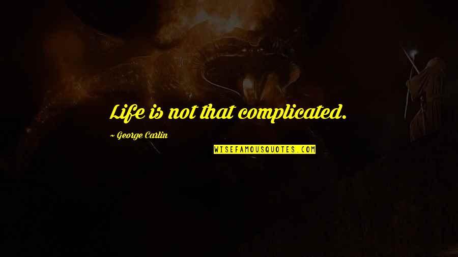 Life's Not Complicated Quotes By George Carlin: Life is not that complicated.