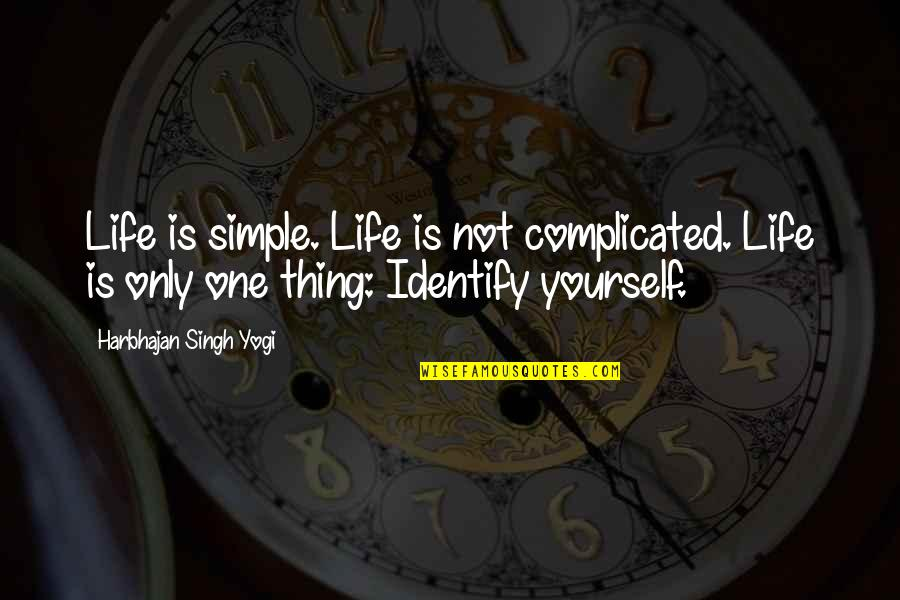 Life's Not Complicated Quotes By Harbhajan Singh Yogi: Life is simple. Life is not complicated. Life