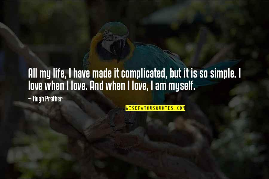 Life's Not Complicated Quotes By Hugh Prather: All my life, I have made it complicated,