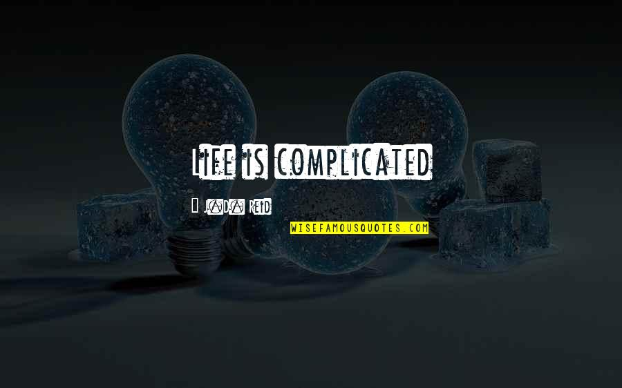 Life's Not Complicated Quotes By J.D. Reid: Life is complicated