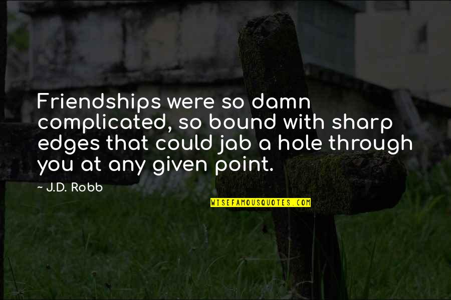 Life's Not Complicated Quotes By J.D. Robb: Friendships were so damn complicated, so bound with