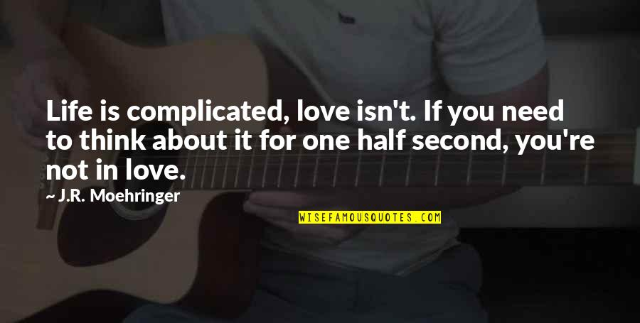 Life's Not Complicated Quotes By J.R. Moehringer: Life is complicated, love isn't. If you need