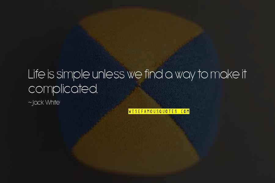 Life's Not Complicated Quotes By Jack White: Life is simple unless we find a way