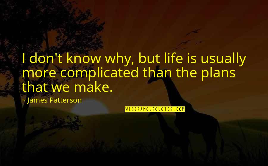 Life's Not Complicated Quotes By James Patterson: I don't know why, but life is usually