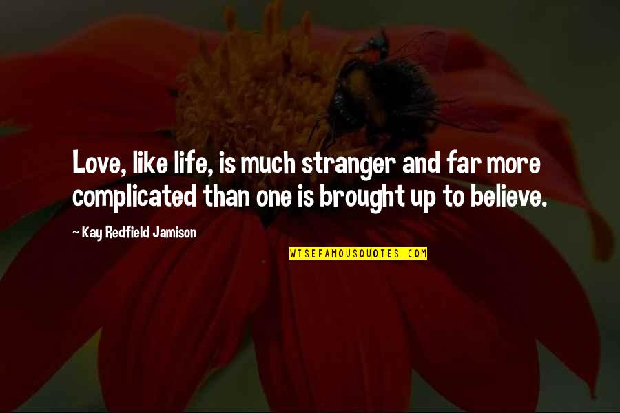 Life's Not Complicated Quotes By Kay Redfield Jamison: Love, like life, is much stranger and far