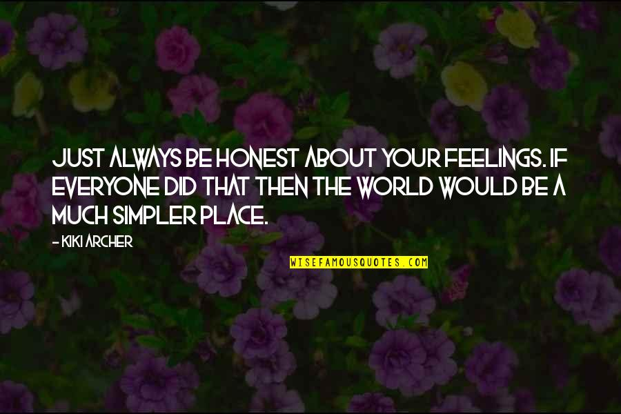 Life's Not Complicated Quotes By Kiki Archer: Just always be honest about your feelings. If