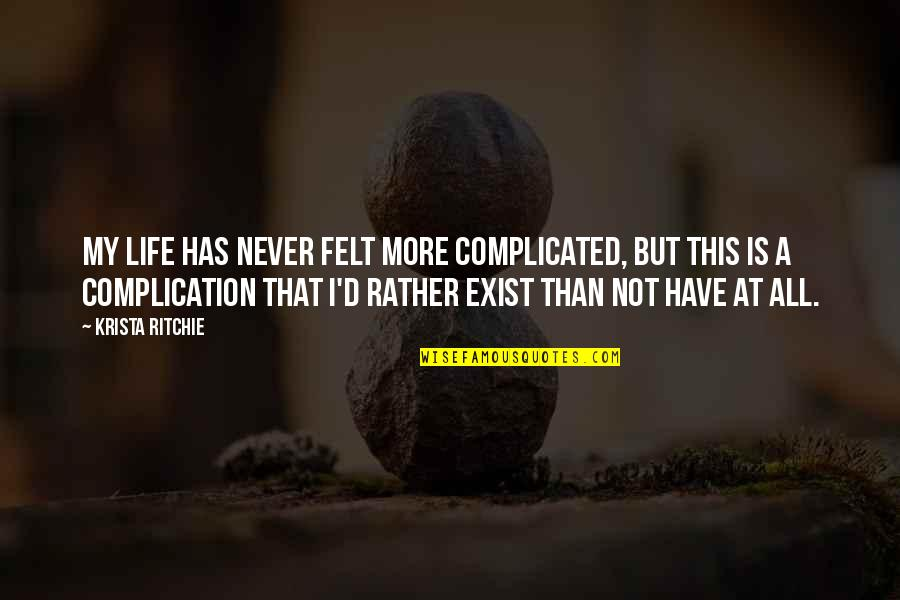 Life's Not Complicated Quotes By Krista Ritchie: My life has never felt more complicated, but