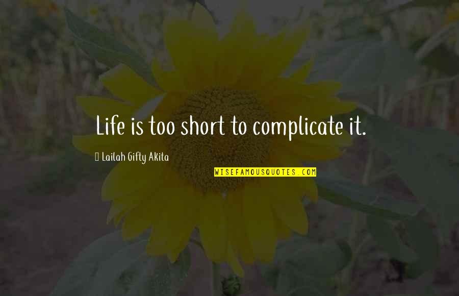 Life's Not Complicated Quotes By Lailah Gifty Akita: Life is too short to complicate it.