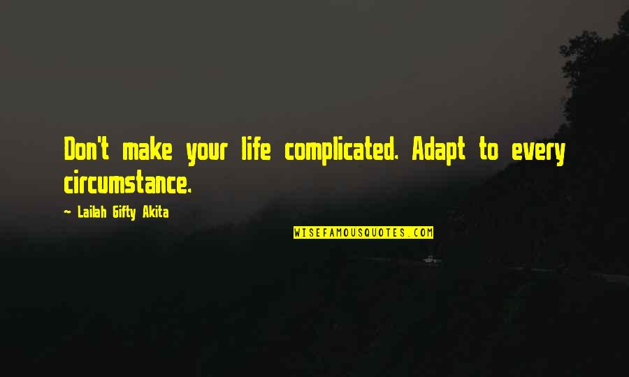 Life's Not Complicated Quotes By Lailah Gifty Akita: Don't make your life complicated. Adapt to every