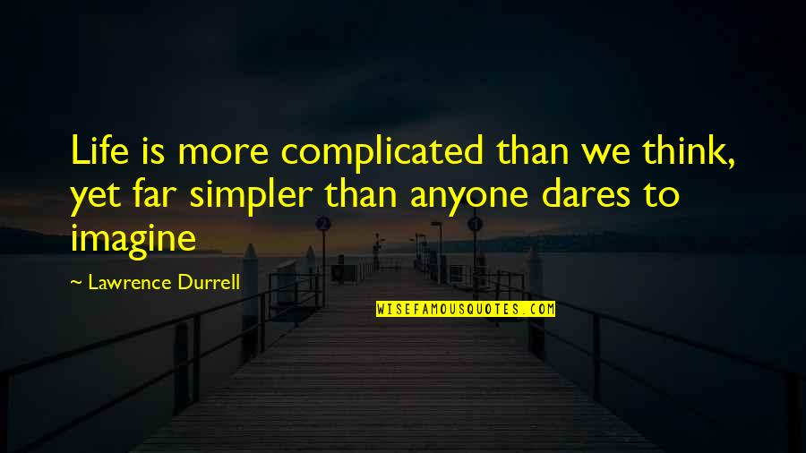 Life's Not Complicated Quotes By Lawrence Durrell: Life is more complicated than we think, yet