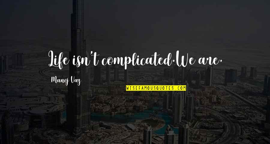 Life's Not Complicated Quotes By Manoj Vaz: Life isn't complicated.We are.
