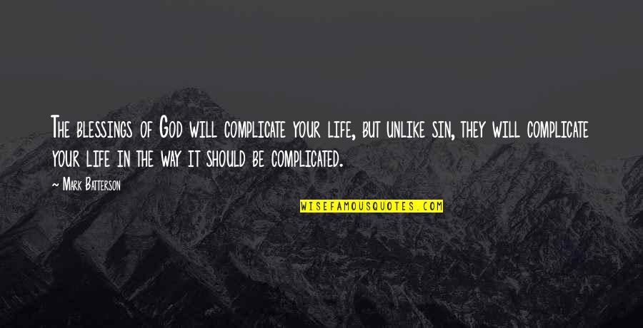 Life's Not Complicated Quotes By Mark Batterson: The blessings of God will complicate your life,