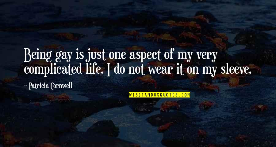 Life's Not Complicated Quotes By Patricia Cornwell: Being gay is just one aspect of my