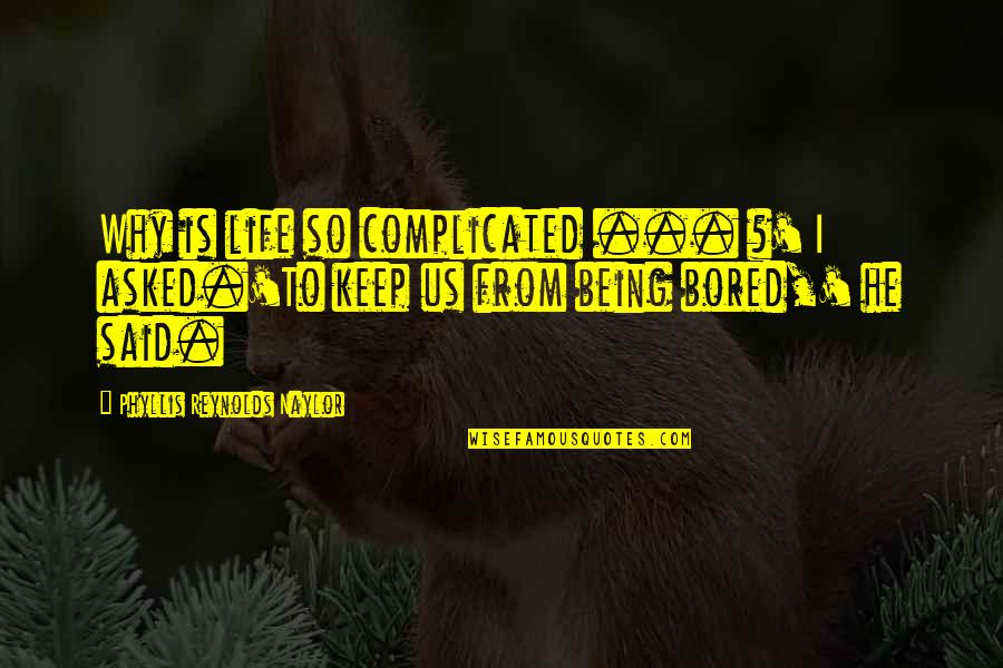 Life's Not Complicated Quotes By Phyllis Reynolds Naylor: Why is life so complicated ... ?' I